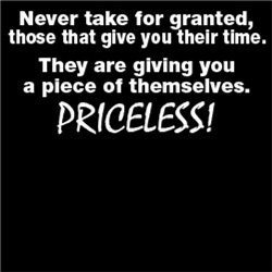 Never take granted, those that give you their time