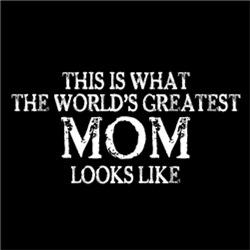 World's Greatest MOM Looks Like