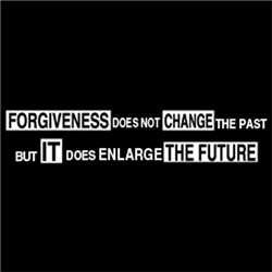 Forgiveness doesn't change the past, it enlarge th