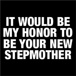 It Would Be My Honor To Be Your New Stepmother