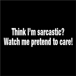Think I'm Sarcastic? Watch Me Pretend to Care!