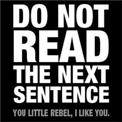 Do Not Read The Next Sentence. You Little Rebel