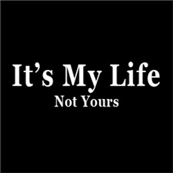 It's My Life, Not Yours
