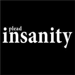 Plead Insanity FUNNY