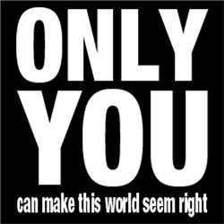 Only You Can Make This World Seem Right