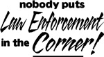 Nobody puts Law Enforcement the Corner