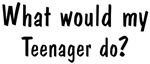 What would <strong>Teenager</strong> do