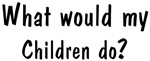 What would <strong>Children</strong> do