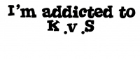 I'm Addicted to K.v.S