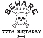 Beware: My 77th Birthday