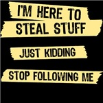 JUST KIDDING STOP FOLLOWING ME
