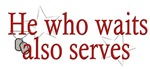 He Who Waits Also Serves