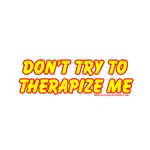 Don't Therapize Me