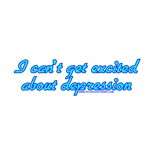 I Can't Get Excited About Depression