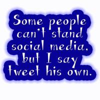 Some people can't stand social media, but I say tw