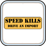 Speed Kills - Drive an Import