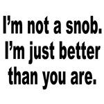No Snob Better Person Humor
