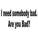 I Need Somebody Bad Humor