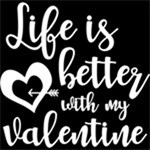 Life's Better With My Valentine
