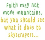 Faith May Not Move Mountains