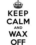 KEEP CALM AND WAX OFF