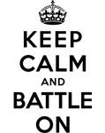 KEEP CALM AND BATTLE ON