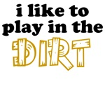i like to play in the dirt