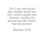 For I am convinced that neither death nor life nei