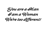 You are a Man, I am a Woman, We are different.