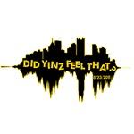Did Yinz Feel That