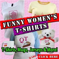 Funny Women's T-Shirts, Tees and Gifts