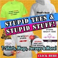 Stupid Tees Stupid T-Shirts & Stupid Stuff