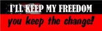 I'll keep my freedom, you keep the change