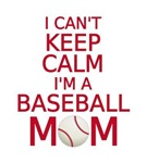 I can't keep calm, I'm a baseball mom