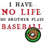 No Life... Brother Plays Baseball