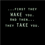 First they WAKE you...