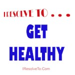 I Resolve To . . . Get Healthy!