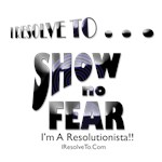 I Resolve To . . . Show No Fear!
