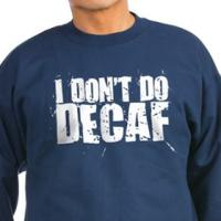 I Don't Do Decaf