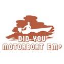 Did You Motorboat 'em?