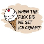 When The Fuck Did We Get Ice Cream?