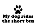 My dog rides the short bus t-shirts.