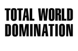TOTAL WORLD DOMINATION
