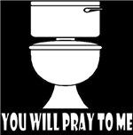 You Will Pray To Me (Toilet)