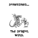 Sometimes...The Dragon Wins.