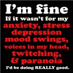 I'M FINE...IF IT WASN'T FOR THE ANXIETY...
