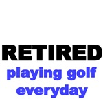 Retired. playing golf everyday