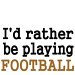 I'd rather be playing Football