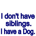 I don't have siblings. I have a Dog.