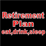 RETIREMENT PLAN. EAT DRINK SLEEP